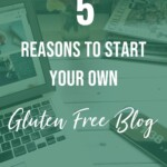 Five Reasons to Start Your Gluten Free Blog Pin 4