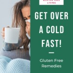 Get Over a Cold Fast - Gluten Free Remedies Pin 4